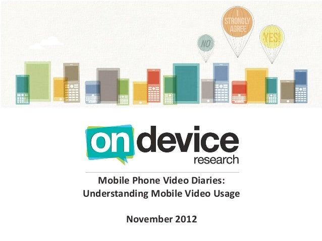 Mobile Phone Video Diaries:Understanding Mobile Video Usage        November 2012
