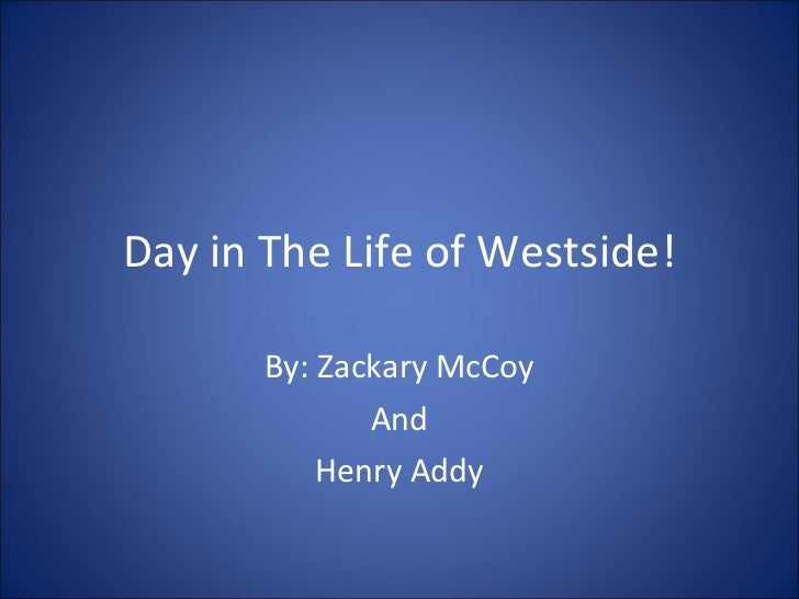 Day in The Life of Westside! By: Zackary McCoy And Henry Addy