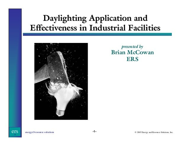 Daylighting Application and Effectiveness in Industrial Facilities presented by  Brian McCowan ERS  ers  energy&resource s...