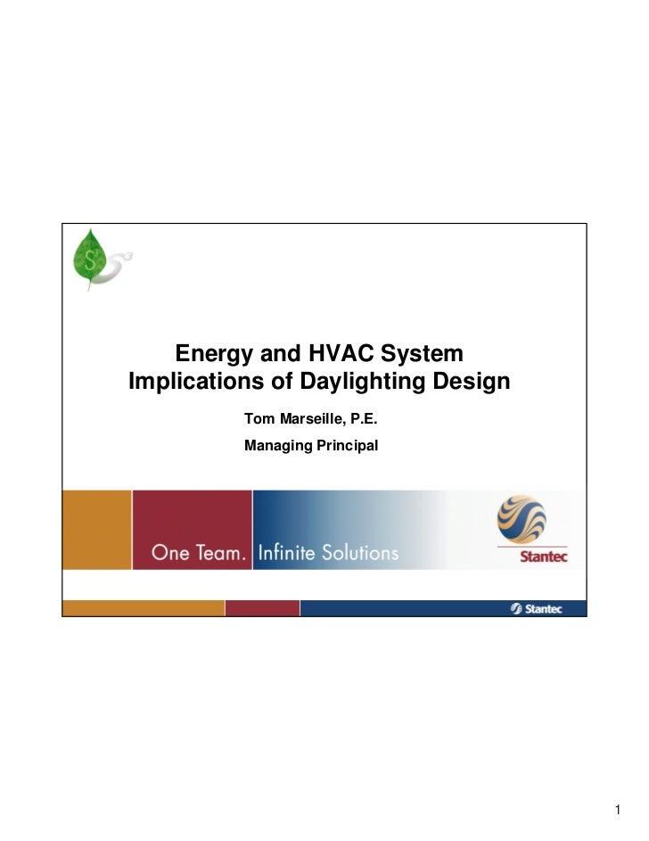 Energy and HVAC System Implications of Daylighting Design           Tom Marseille, P.E.           Managing Principal      ...