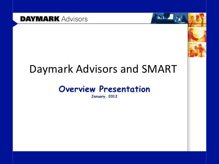Daymark Advisors and SMART     Overview Presentation            January, 2012