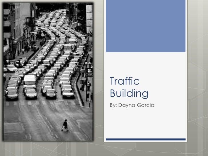 TrafficBuildingBy: Dayna Garcia