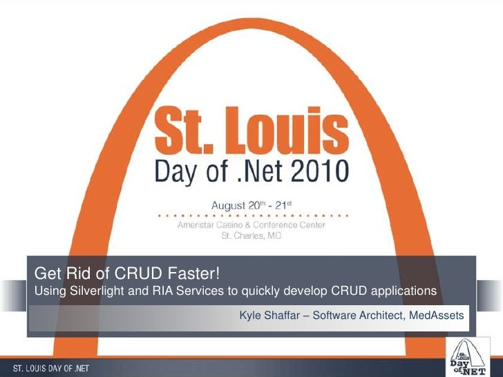 Get Rid of CRUD Faster!Using Silverlight and RIA Services to quickly develop CRUD applications<br />Kyle Shaffar – Softwar...