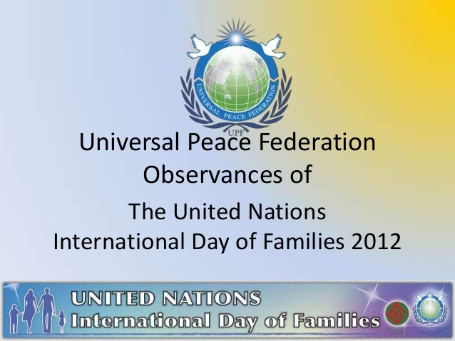 Universal Peace Federation       Observances of       The United NationsInternational Day of Families 2012