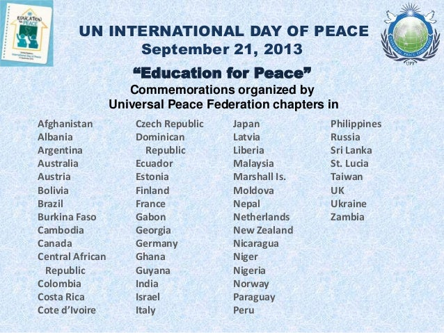 "UN INTERNATIONAL DAY OF PEACE September 21, 2013 ""Education for Peace"" Commemorations organized by Universal Peace Federat..."
