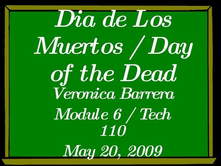 Dia de Los Muertos / Day of the Dead Veronica Barrera Module 6 / Tech 110 May 20, 2009
