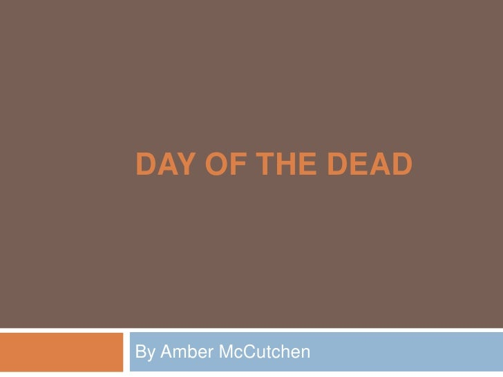 Day of the dead<br />By Amber McCutchen<br />