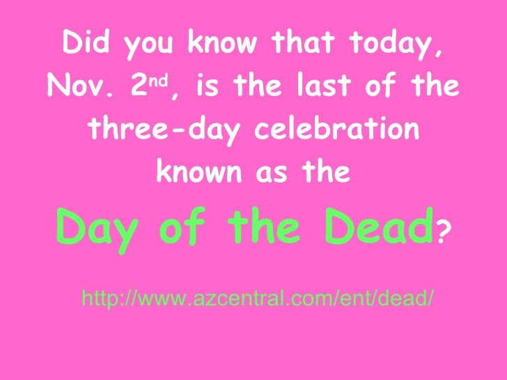 Did you know that today, Nov. 2 nd , is the last of the three-day celebration known as the Day of the Dead ? http://www.az...