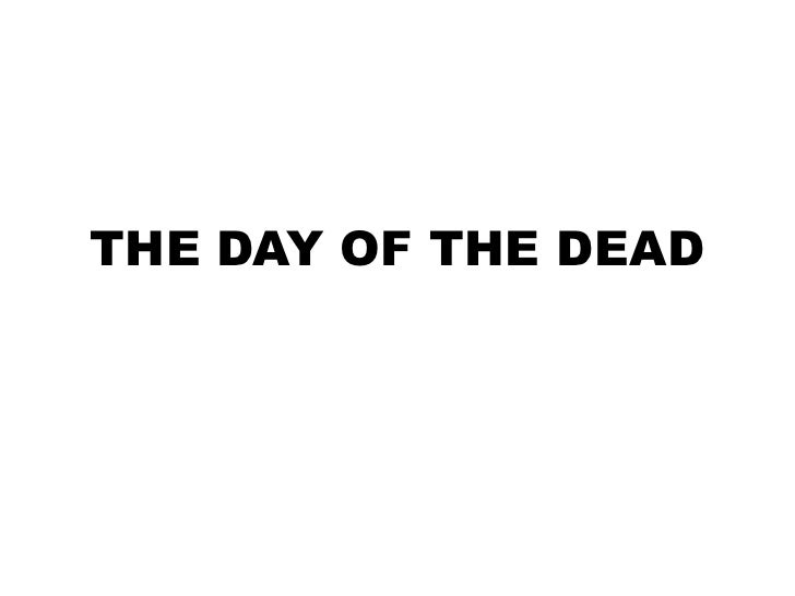 THE DAY OF THE DEAD<br />