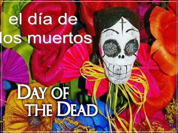 """¿What is        """"El Dia de los Muertos"""" • Day of the Dead - A day where people of   México and central America celebrate a..."""