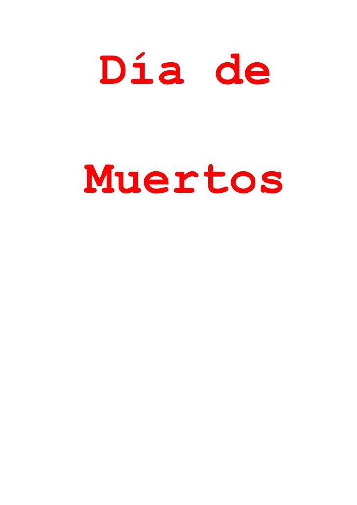 Día de Muertos<br />By: Christine ChiangSpanish Senora Moen27 de Septiembre 2010-6858001113790(Day of the Dead)Día de Muer...