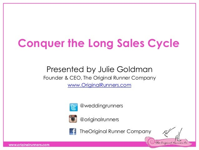 www.originalrunners.com Conquer the Long Sales Cycle Presented by Julie Goldman Founder & CEO, The Original Runner Company...