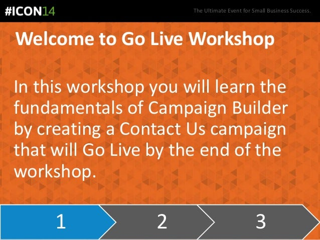 The Ultimate Event for Small Business Success. Welcome to Go Live Workshop In this workshop you will learn the fundamental...