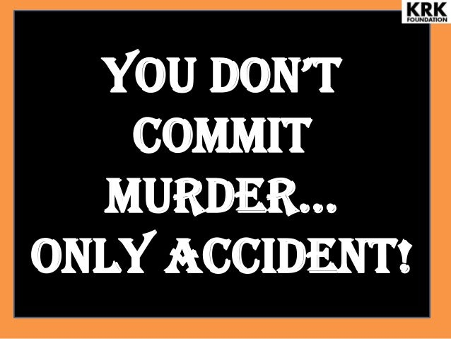 You DoN'T Commit murDer… ONLY accident!