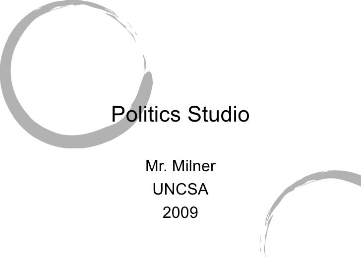 Politics Studio Mr. Milner UNCSA 2009