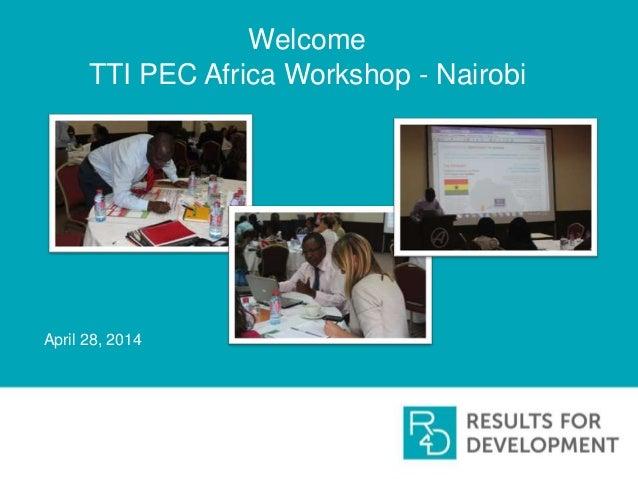 Welcome TTI PEC Africa Workshop - Nairobi April 28, 2014