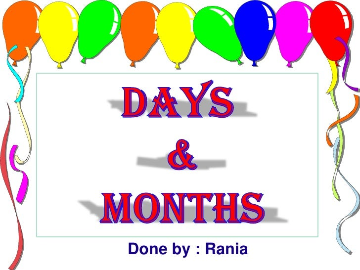 Days<br /> &<br /> months<br />Done by : Rania<br />