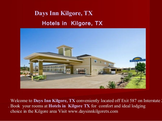 Hotels in Kilgore, TXWelcome to Days Inn Kilgore, TX conveniently located off Exit 587 on Interstate 2. Book your rooms at...