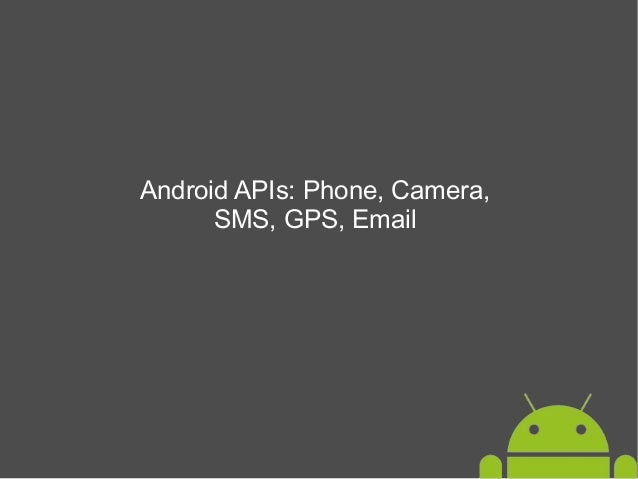 Android APIs: Phone, Camera, SMS, GPS, Email