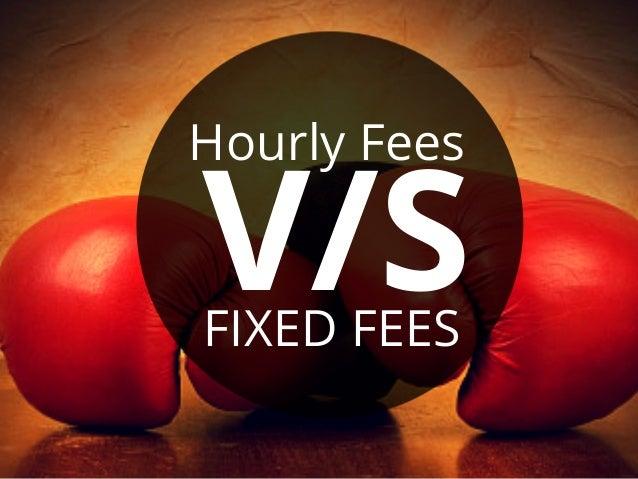 Hourly Fees V/SFIXED FEES