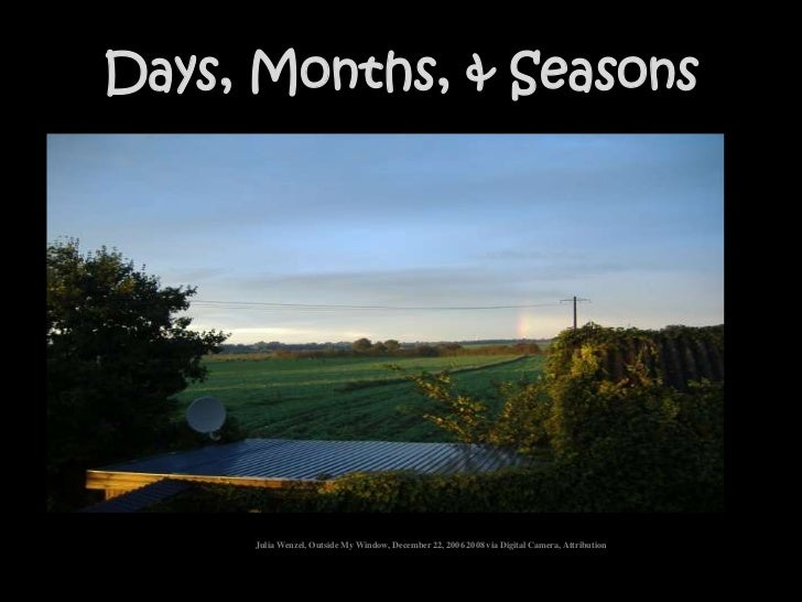Days, Months, & Seasons<br />Julia Wenzel, Outside My Window, December 22, 2006 2008 via Digital Camera, Attribution<br />