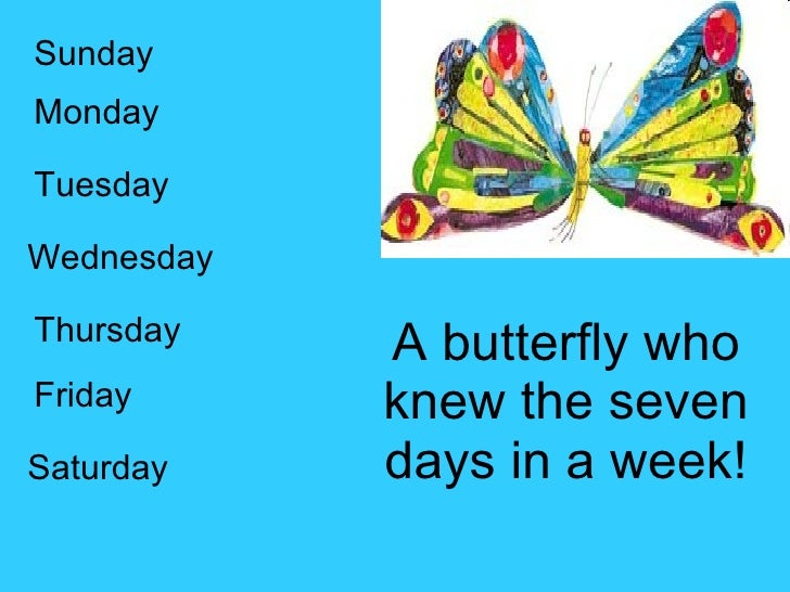 23. A Butterfly Who Knew The Seven Days In A Week!