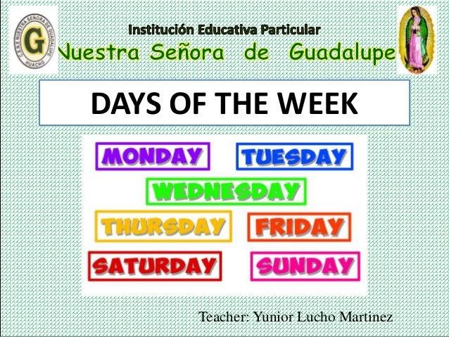 Teacher: Yunior Lucho Martinez DAYS OF THE WEEK