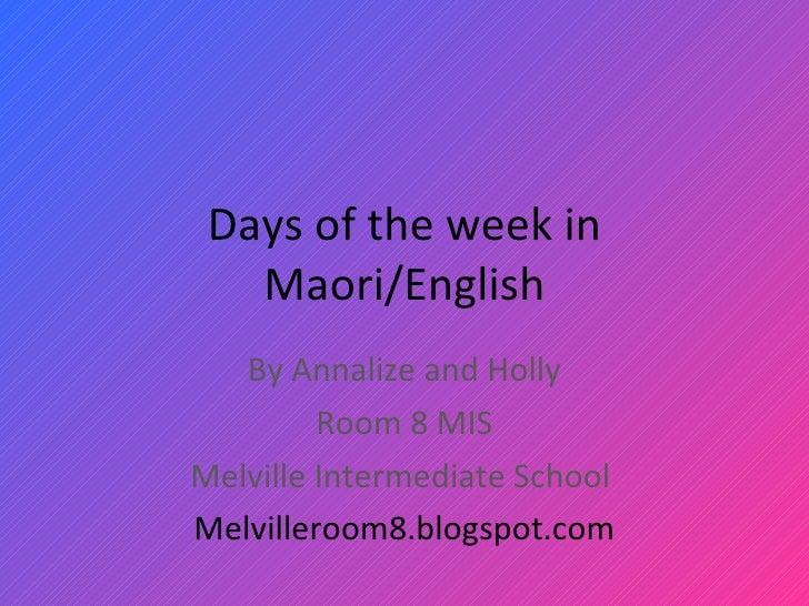 Days of the week in Maori/English By Annalize and Holly Room 8 MIS Melville Intermediate School  Melvilleroom8.blogspot.com