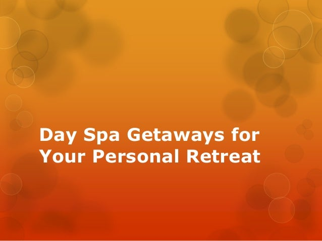 Day Spa Getaways for Your Personal Retreat