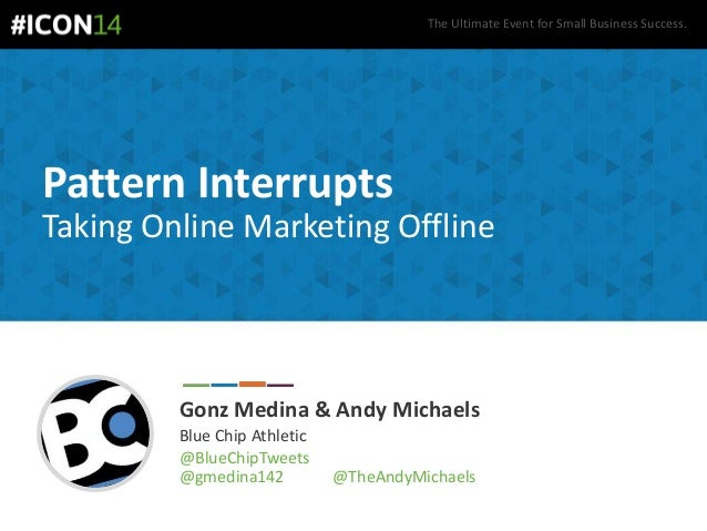 The Ultimate Event for Small Business Success. Pattern Interrupts Taking Online Marketing Offline Gonz Medina & Andy Micha...