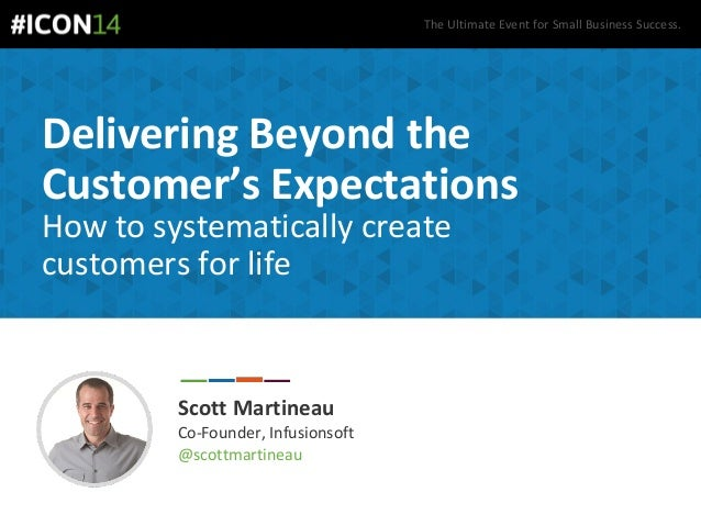 The Ultimate Event for Small Business Success. Delivering Beyond the Customer's Expectations How to systematically create ...