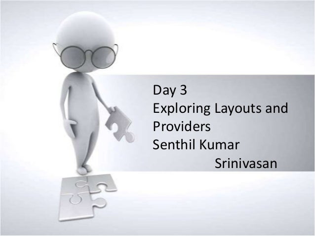 Day 3 Exploring Layouts and Providers Senthil Kumar Srinivasan