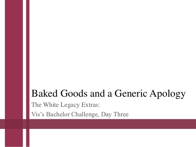 Baked Goods and a Generic Apology The White Legacy Extras: Vis's Bachelor Challenge, Day Three