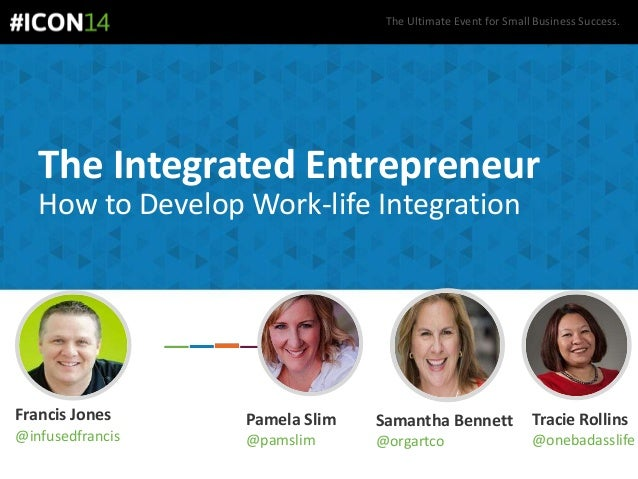 The Ultimate Event for Small Business Success. The Integrated Entrepreneur How to Develop Work-life Integration Francis Jo...