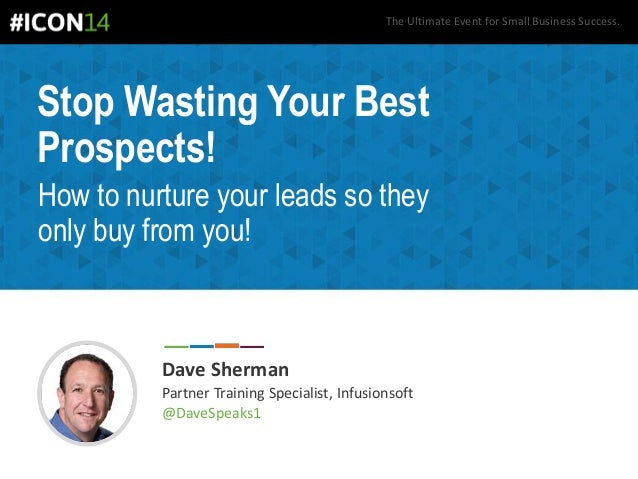 The Ultimate Event for Small Business Success. Stop Wasting Your Best Prospects! How to nurture your leads so they only bu...
