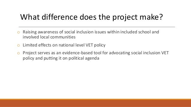 What difference does the project make? o Raising awareness of social inclusion issues within included school and involved ...