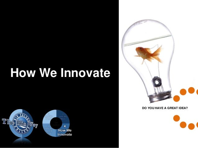 DO YOU HAVE A GREAT IDEA? How We Innovate