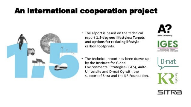 An international cooperation project • The report is based on the technical report 1.5-degrees lifestyles: Targets and opt...