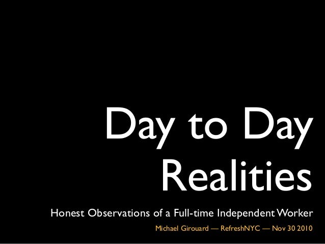 Day to Day Realities Honest Observations of a Full-time Independent Worker Michael Girouard — RefreshNYC — Nov 30 2010