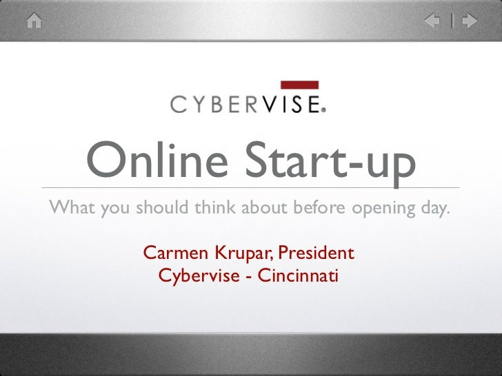 Online Start-upWhat you should think about before opening day.           Carmen Krupar, President            Cybervise - C...
