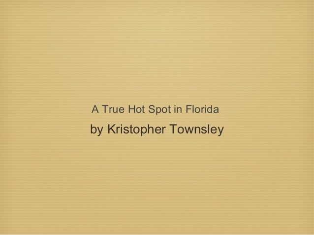 A True Hot Spot in Floridaby Kristopher Townsley