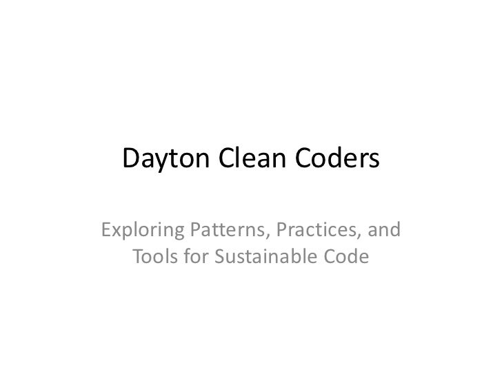 Dayton Clean CodersExploring Patterns, Practices, and   Tools for Sustainable Code