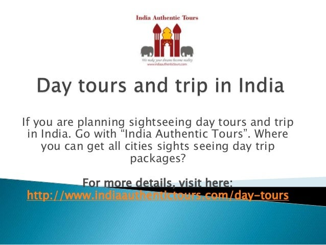 "If you are planning sightseeing day tours and trip in India. Go with ""India Authentic Tours"". Where you can get all cities..."