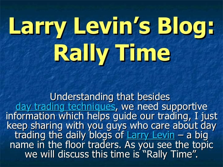 Larry Levin's Blog: Rally Time Understanding that besides  day trading techniques , we need supportive information which h...
