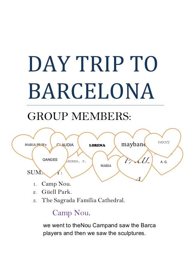 DAY  TRIP  TO   BARCELONA   GROUP MEMBERS: SUMMARY: 1. Camp Nou. 2. Güell Park. 3. The Sagrada Família Cathedral...