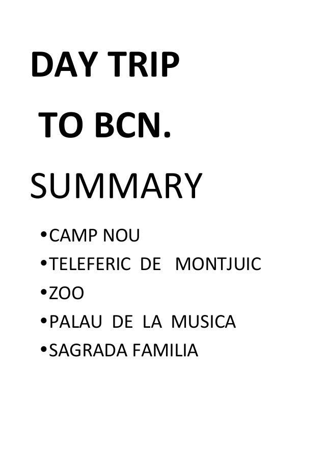 DAY  TRIP       TO  BCN.   SUMMARY   •CAMP  NOU   •TELEFERIC    DE      MONTJUIC   •ZOO   ...