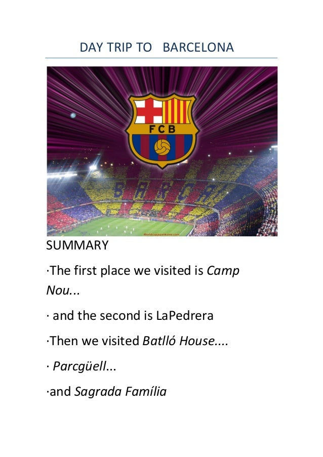 DAY  TRIP  TO      BARCELONA   SUMMARY   ·∙The  first  place  we...