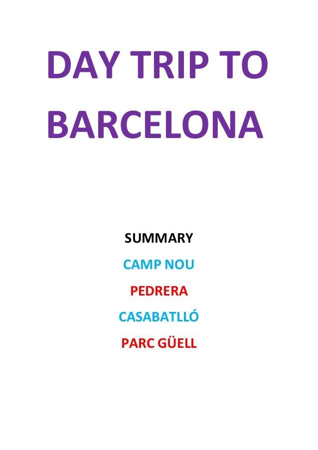 DAY  TRIP  TO   BARCELONA      SUMMARY   CAMP  NOU   PEDRERA   CASABATLLÓ   PARC  GÜELL