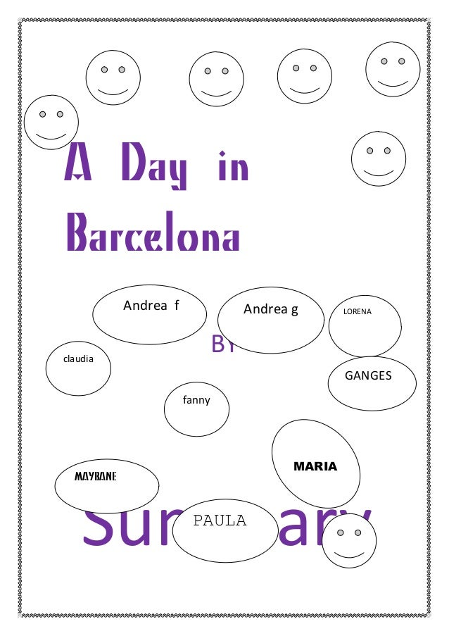 A Day in Barcelona 	    BY	    	    	    	    	    	    	   Summary	    claudia	    fanny	    Andrea	   g	   	    LORENA	 ...