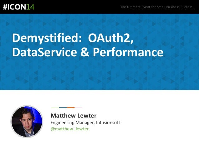 The Ultimate Event for Small Business Success. Demystified: OAuth2, DataService & Performance Matthew Lewter Engineering M...
